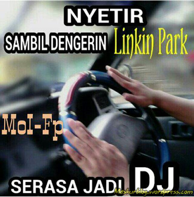 Nyetir dengerin Linkin park